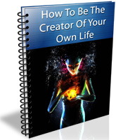 How To Be The Creator Of Your Own Life